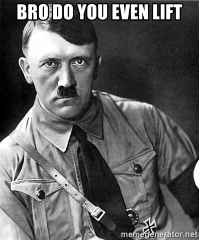 Hitler - BRO DO YOU EVEN LIFT