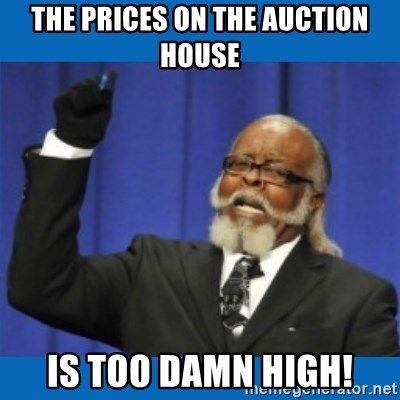 Too damn high - THe prices on the Auction house Is too damn high!