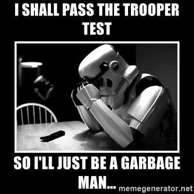 Sad Trooper - I SHALL PASS THE TROOPER TEST SO I'LL JUST BE A GARBAGE MAN...