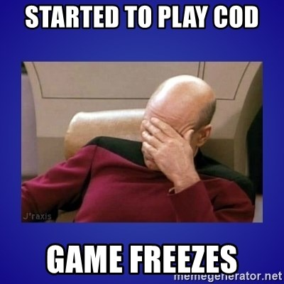 Picard facepalm  - STARTED TO PLAY COD  GAME FREEZES