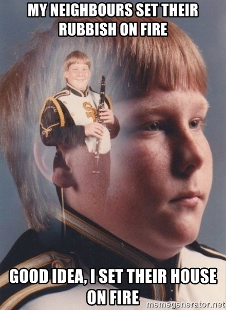 PTSD Clarinet Boy - My Neighbours set their rubbish on fire Good Idea, I set their house on fire