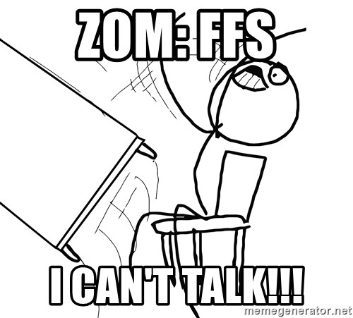 Desk Flip Rage Guy - ZOM: FFS I can't talk!!!