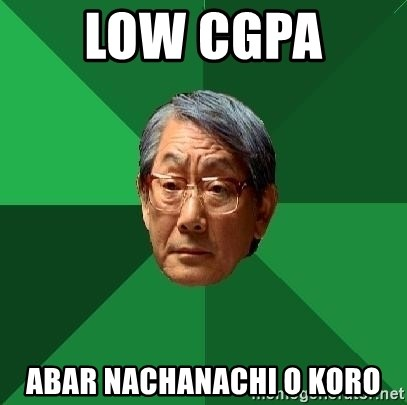 High Expectations Asian Father - LOW CGPA  ABAR NACHANACHI O KORO