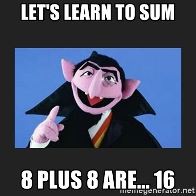 The Count from Sesame Street - let's learn to sum 8 plus 8 are... 16