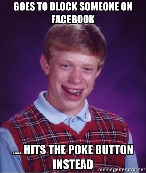 Bad Luck Brian - GOES TO BLOCK SOMEONE ON FACEBOOK .... HITS THE POKE BUTTON INSTEAD