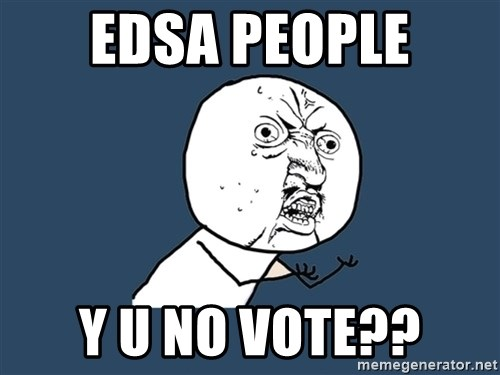 Y U No - EDSA People y u no vote??
