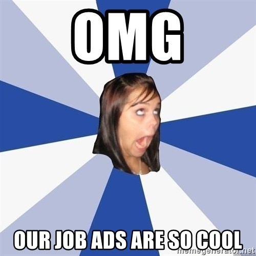 Annoying Facebook Girl - omg our job ads are so cool