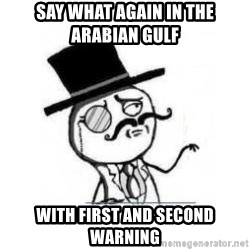 Feel Like A Sir - Say what again in the arabian gulf with first and second warning