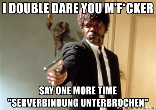 """Samuel L Jackson - I double dare you m'F*cker say one more time      """"Serverbindung unterbrochen"""""""