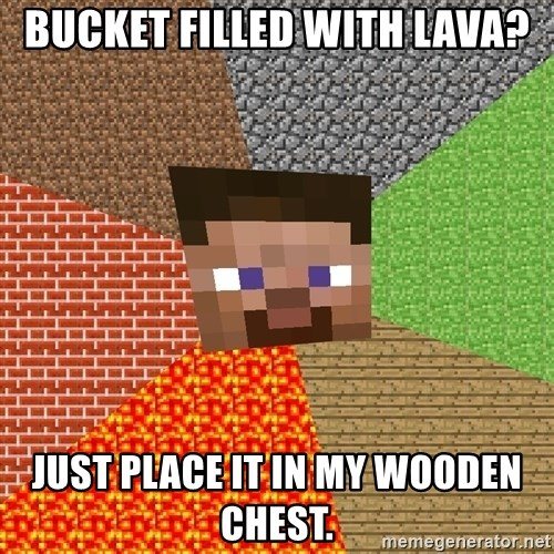 Minecraft Guy - Bucket filled with lava? Just place it in my wooden chest.