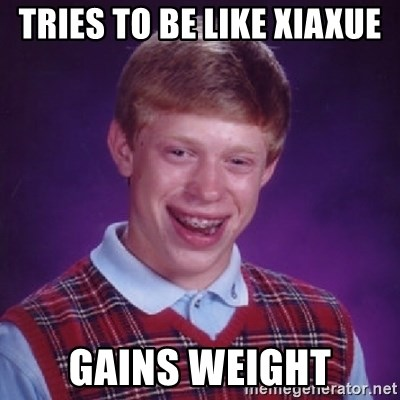 Bad Luck Brian - Tries to be like Xiaxue Gains weight
