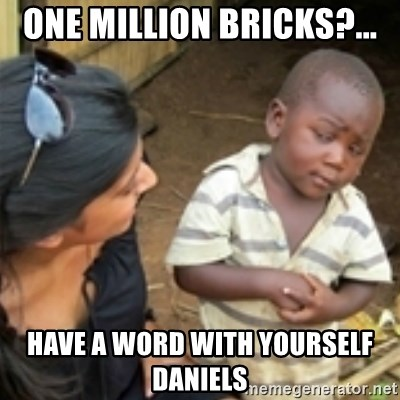 Skeptical african kid  - one million bricks?... have a word with yourself daniels