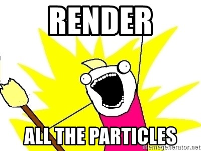 X ALL THE THINGS - RENDER ALL THE PARTICLES