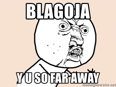 y u no meme - Blagoja Y u So far awaY