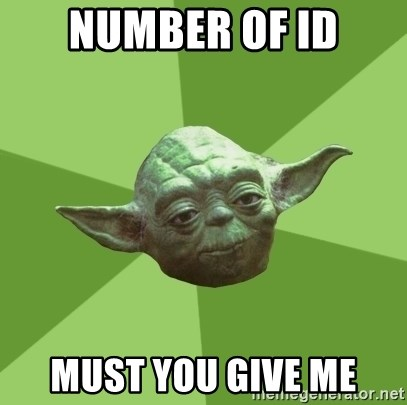 Advice Yoda Gives - number of id must you give me