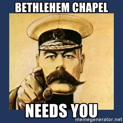your country needs you - Bethlehem chapel needs you