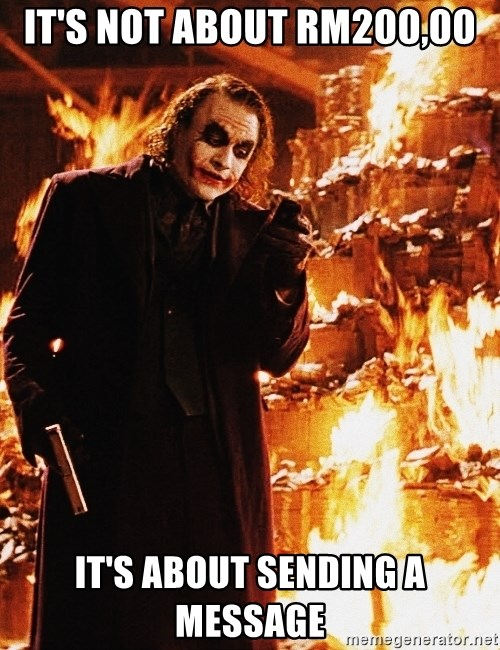 It's about sending a message - it's not about RM200,00 it's about sending a message