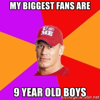 Hypocritical John Cena - my biggest fans are 9 year old boys