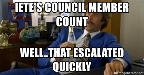 That escalated quickly-Ron Burgundy - iete's council member count   well..that escalated quickly
