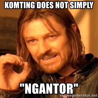 "One Does Not Simply - komting does not simply ""ngantor"""