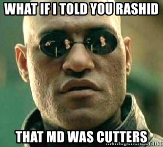 What if I told you / Matrix Morpheus - WHAT IF I TOLD YOU RASHID  THAT MD WAS CUTTERS