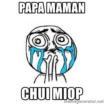 Crying face - PAPA MAMAN  CHUI MIOP