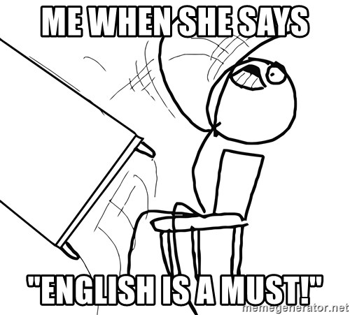"Desk Flip Rage Guy - ME WHEN SHE SAYS  ""ENGLISH IS A MUST!"""