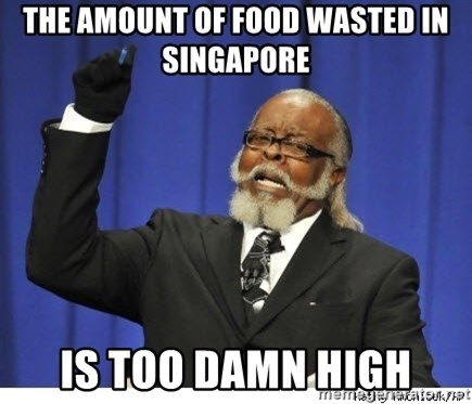 Too high - The amount of food wasted in singapore is too damn high