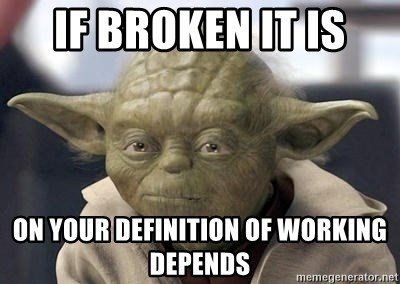Master Yoda - If broken it is On your definition of working depends