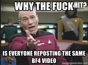 Patrick Stewart WTF - WHY THE FUCK iS EVERYONE REPOSTING THE SAME bf4 VIDEO