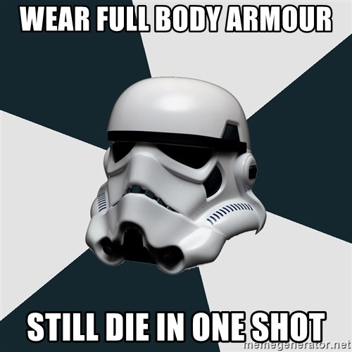 stormtrooper - WEAR FULL BODY ARMOUR  STILL DIE IN ONE SHOT