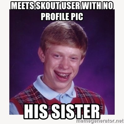 nerdy kid lolz - MEETS SKOUT USER WITH NO PROFILE PIC HIS SISTER