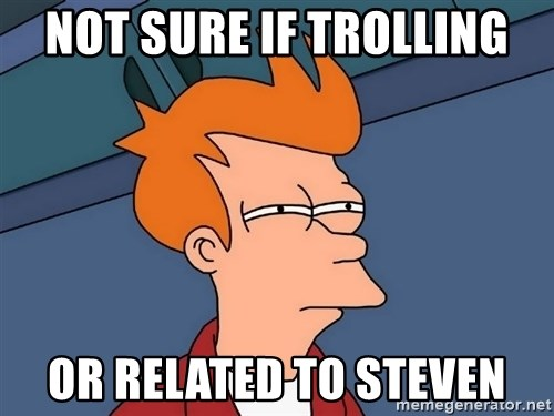 Futurama Fry - Not sure if trolling or related to steven
