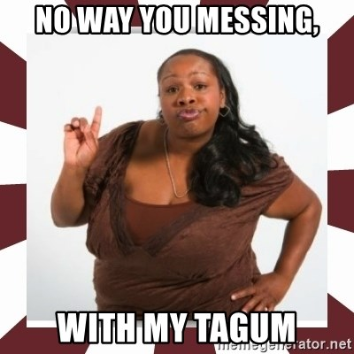 Sassy Black Woman - NO WAY YOU MESSING, WITH MY TAGUM