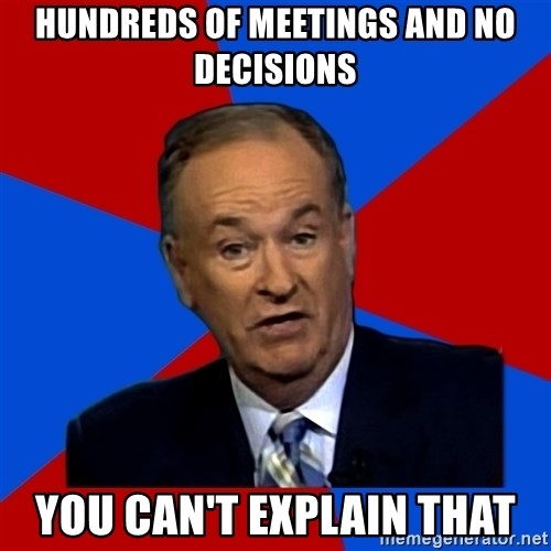 Bill O'Reilly Proves God - hundreds of meetings and no decisions you can't explain that