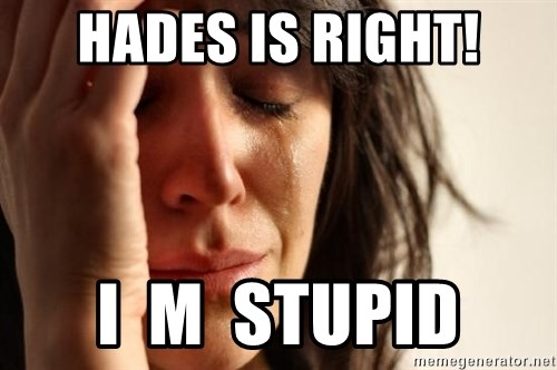 First World Problems - Hades is right! I  m  Stupid