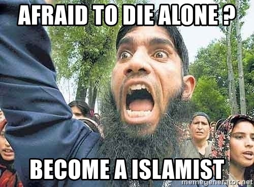 Angry Muslim Guy - Afraid to die alone ? Become a islamist