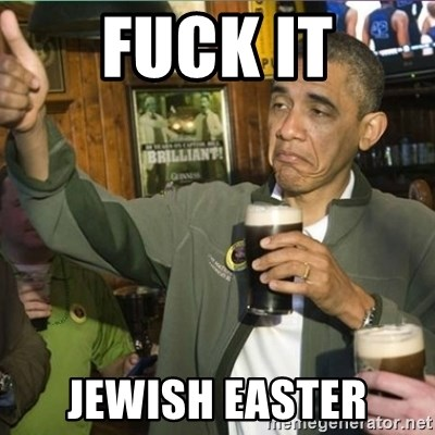 obama fuck it - Fuck it Jewish easter