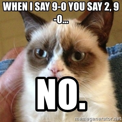 Grumpy Cat  - When I say 9-0 you say 2, 9-0... no.