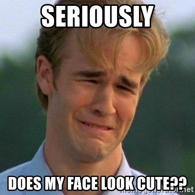 90s Problems - SERIOUSLY DOES MY FACE LOOK CUTE??