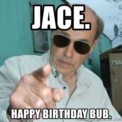 Jim Lahey - JACE. Happy Birthday BUB.
