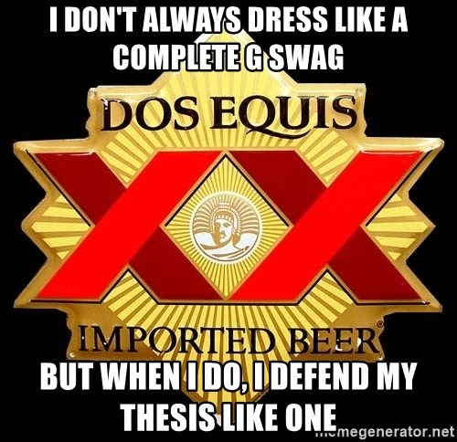 Dos Equis - I don't always dress like a complete G swag but when i do, i defend my thesis like one