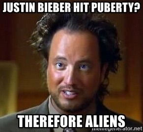 Ancient Aliens - Justin bieber hit puberty? Therefore aliens