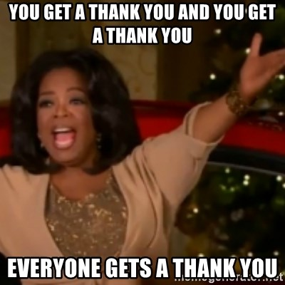 The Giving Oprah - You get a thank you and you get a Thank you Everyone gets a Thank you
