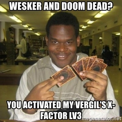 You just activated my trap card - Wesker and doom dead? You activated my vergil's x-factor lv3