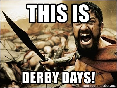 This Is Sparta Meme - this is DERBY DAYS!