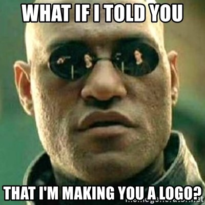 what if i told you matri - what if i told you that i'm making you a logo?