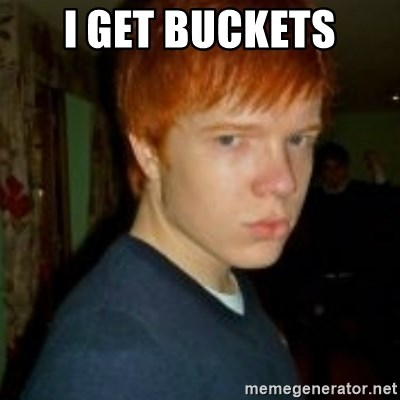 Flame_haired_Poser - I GET BUCKETS