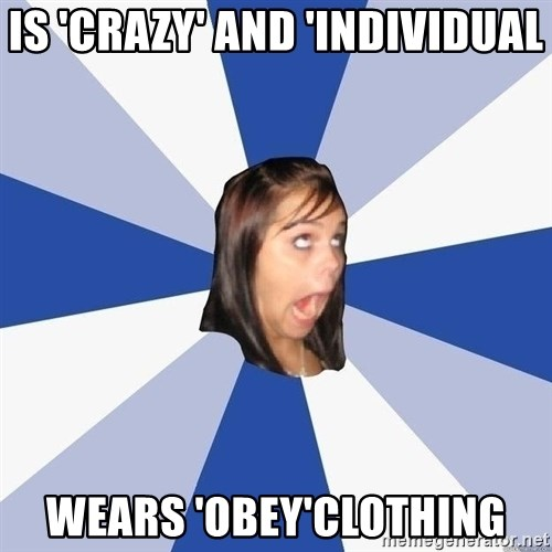 Annoying Facebook Girl - Is 'Crazy' And 'individual wears 'obey'clothing