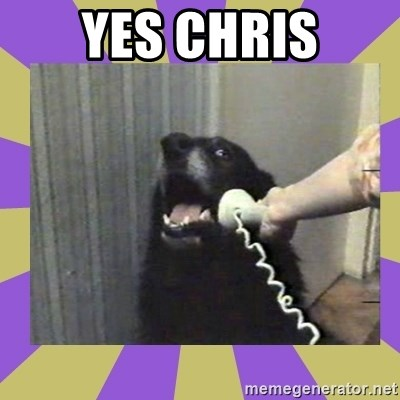 Yes, this is dog! - YES CHRIS